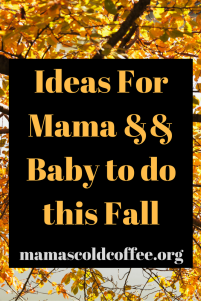 Ideas For Mama && Baby to do this Fall